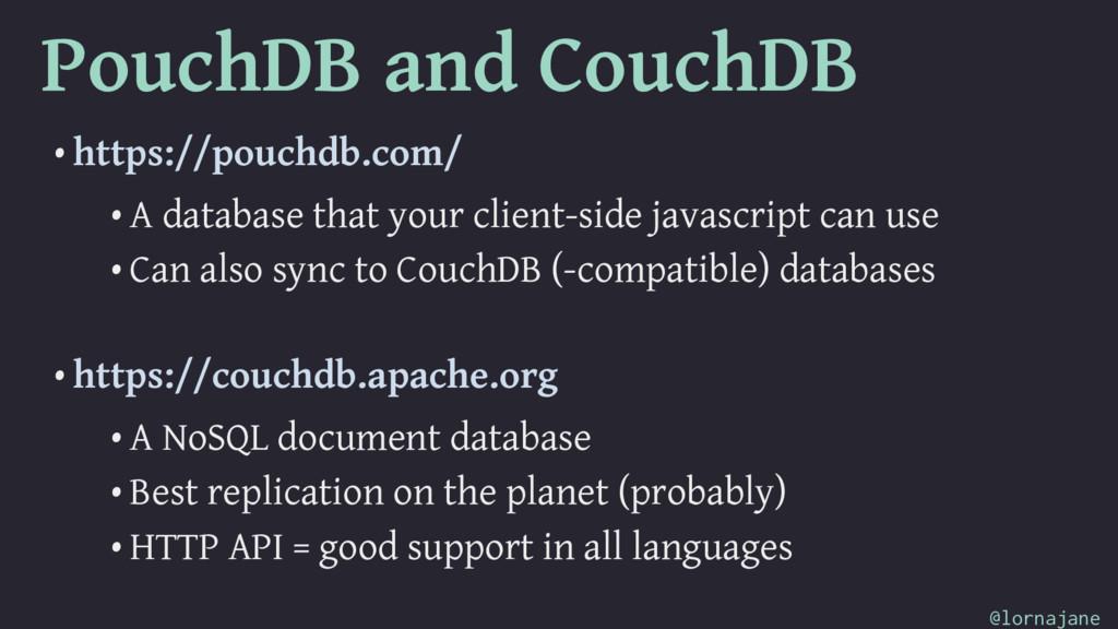 PouchDB and CouchDB • https://pouchdb.com/ • A ...