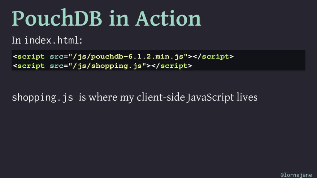"""PouchDB in Action In index.html: <script src=""""/..."""