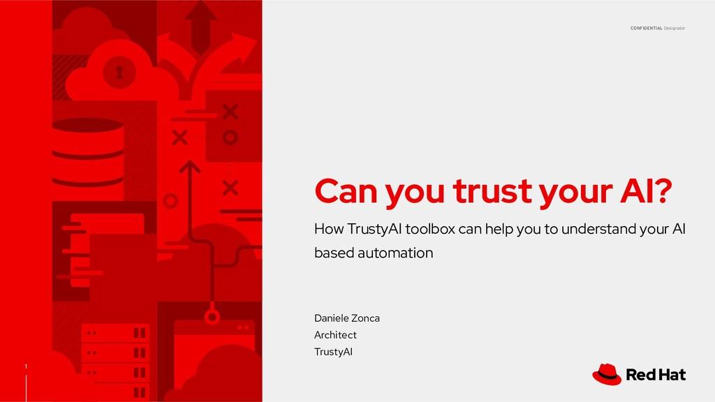 CONFIDENTIAL Designator 1 Can you trust your AI...