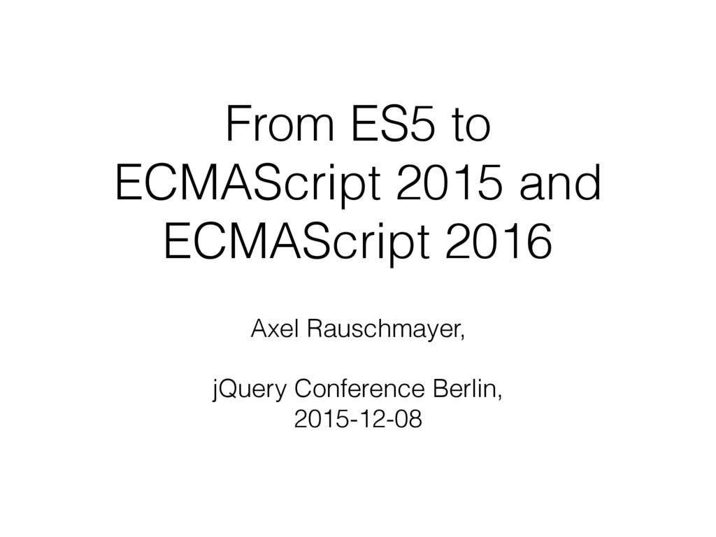 From ES5 to ECMAScript 2015 and ECMAScript 2016...