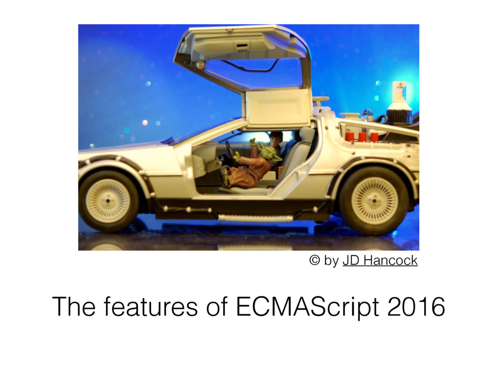 The features of ECMAScript 2016 © by JD Hancock