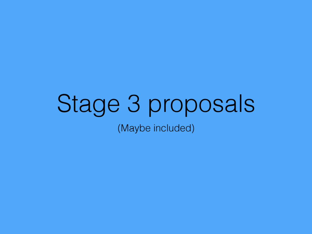 Stage 3 proposals (Maybe included)