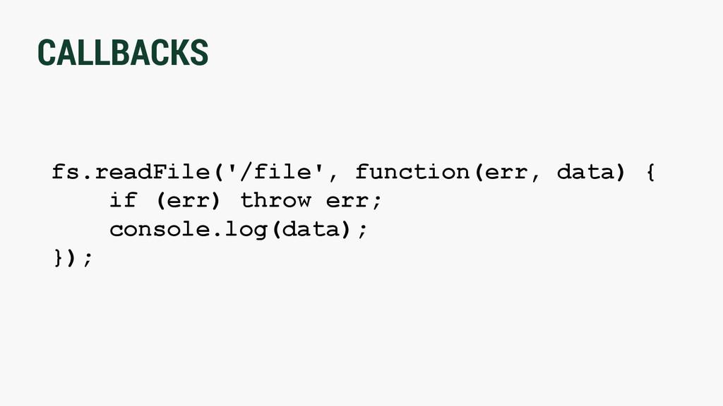 CALLBACKS fs.readFile('/file', function(err, da...