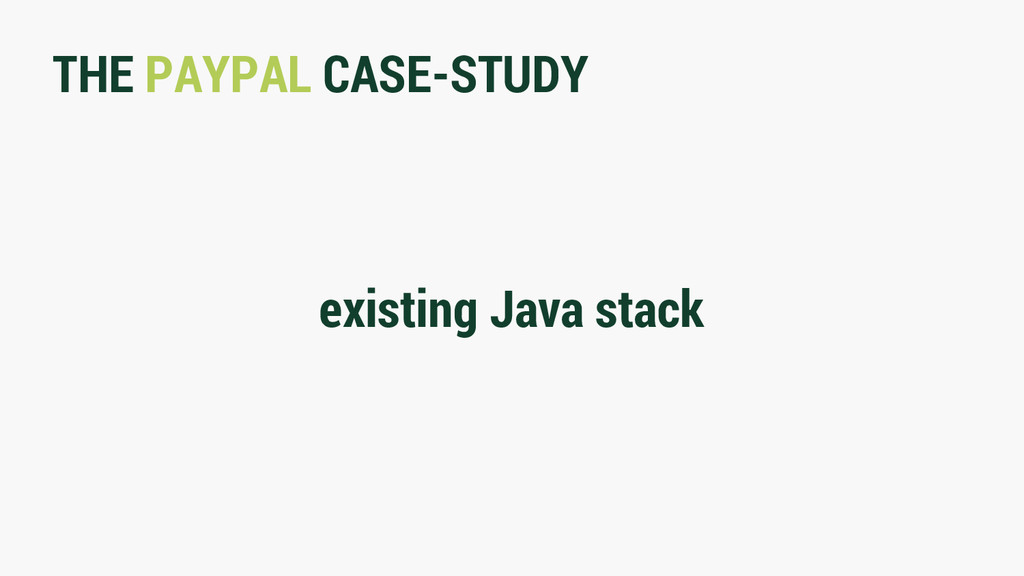THE PAYPAL CASE-STUDY existing Java stack