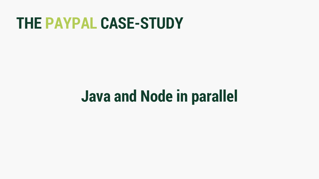 THE PAYPAL CASE-STUDY Java and Node in parallel