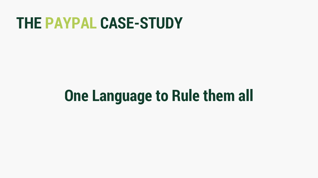 THE PAYPAL CASE-STUDY One Language to Rule them...