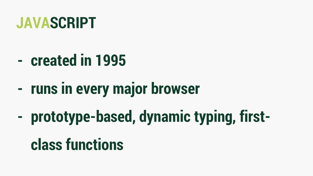 JAVASCRIPT - created in 1995 - runs in every ma...