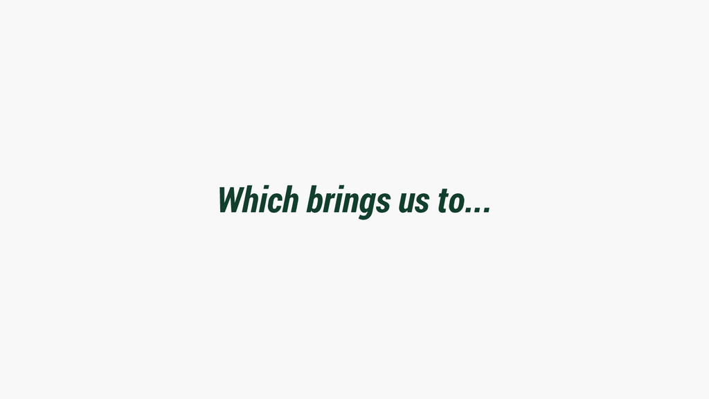 Which brings us to...