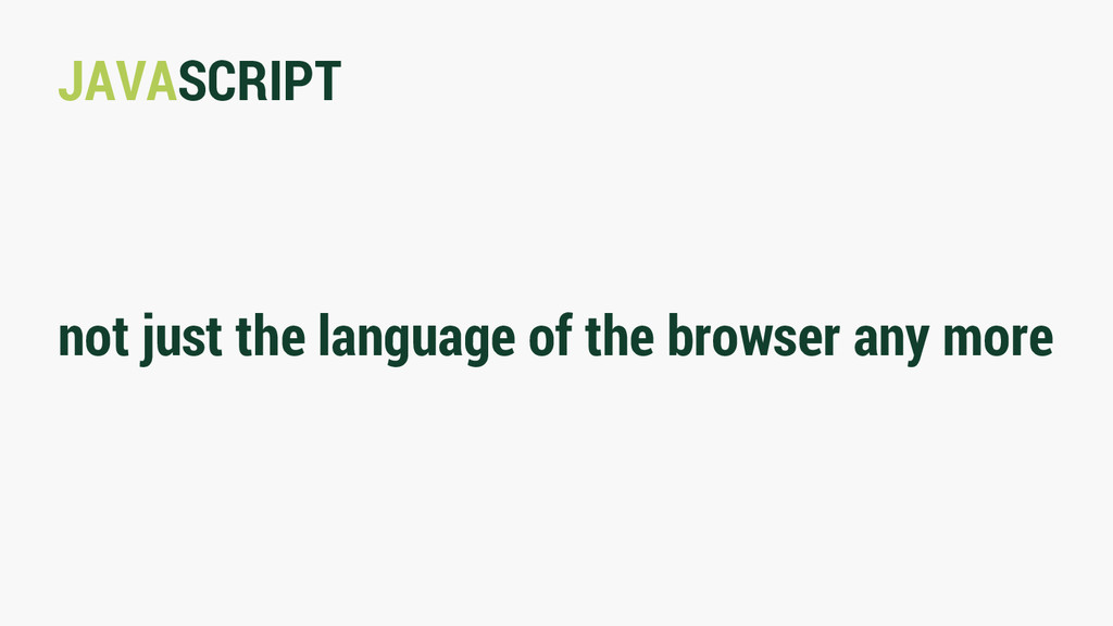 JAVASCRIPT not just the language of the browser...