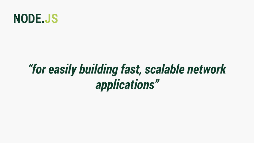 """NODE.JS """"for easily building fast, scalable net..."""