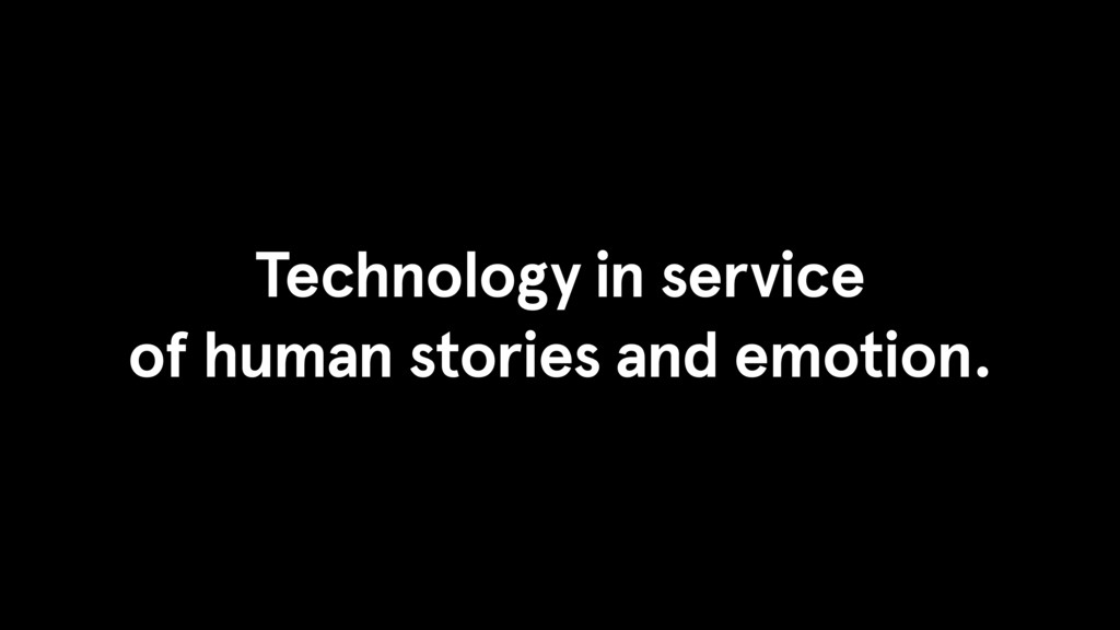 Technology in service of human stories and emot...