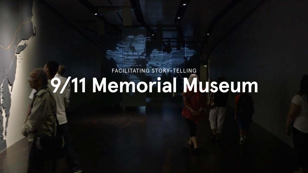 9/11 Memorial Museum FACILITATING STORY-TELLING