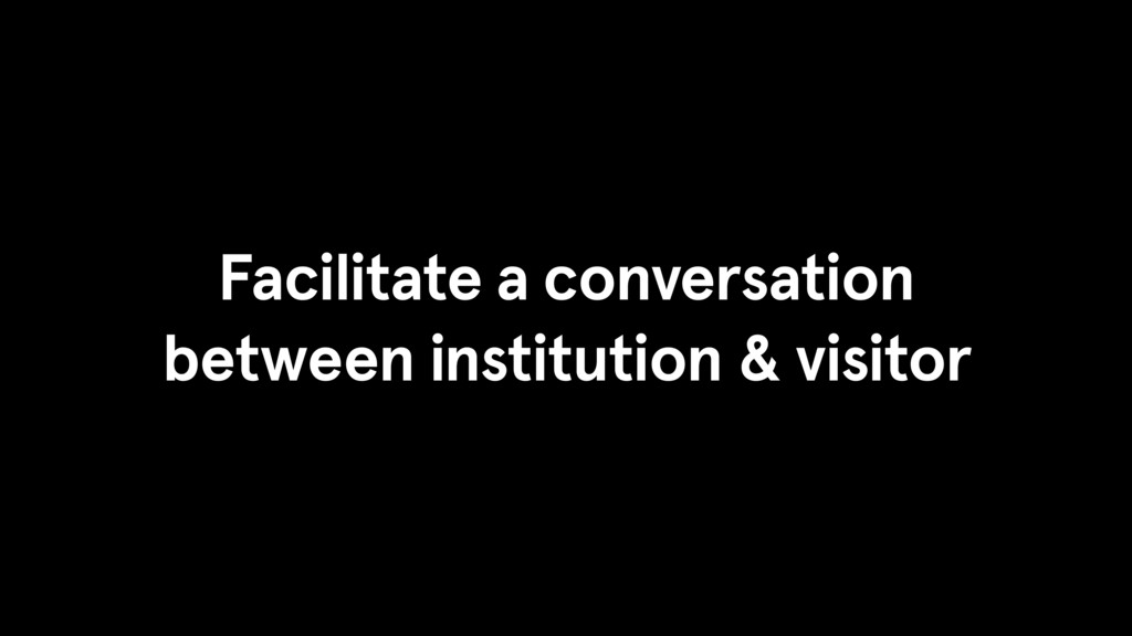 Facilitate a conversation between institution &...