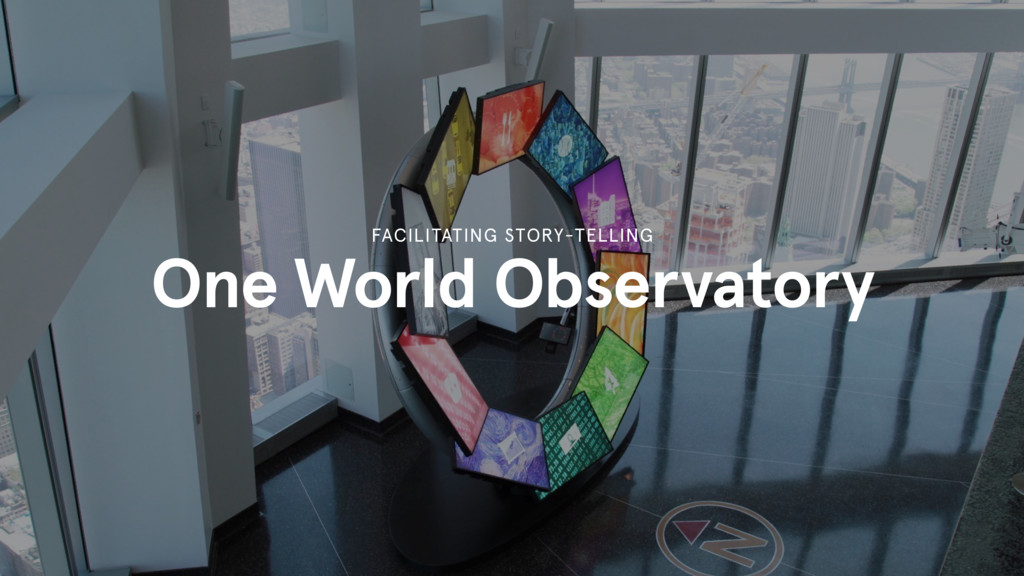 One World Observatory FACILITATING STORY-TELLING