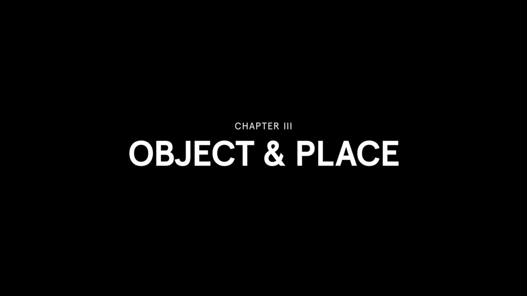 OBJECT & PLACE CHAPTER III