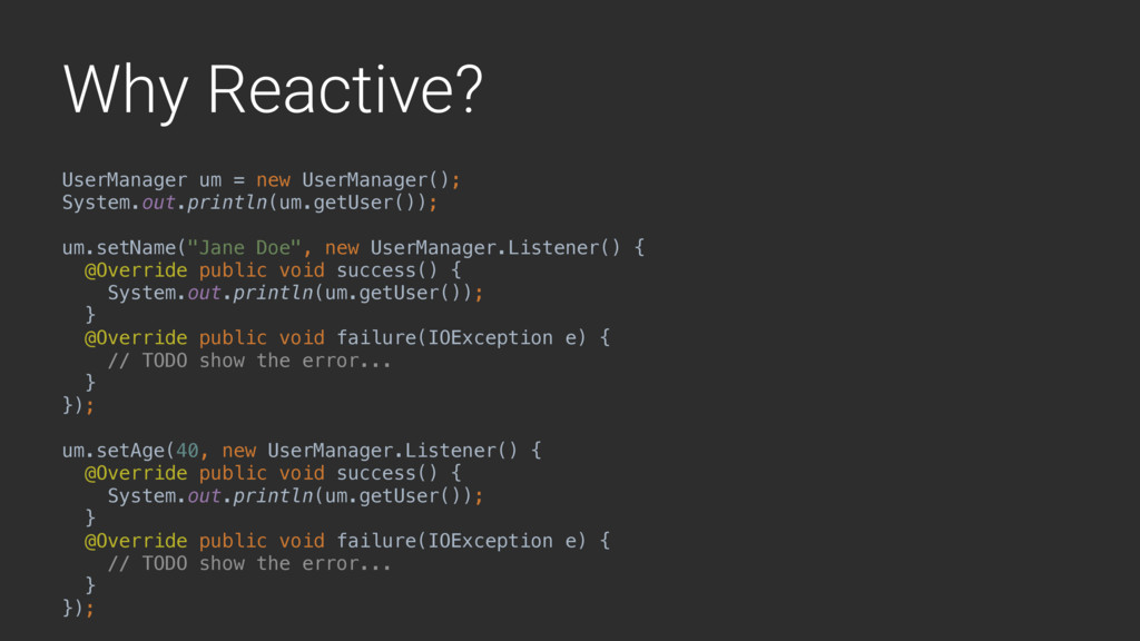 Why Reactive? UserManager um = new UserManager(...