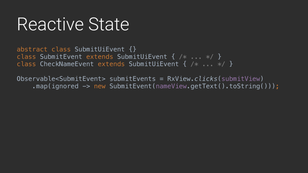 Reactive State abstract class SubmitUiEvent {} ...