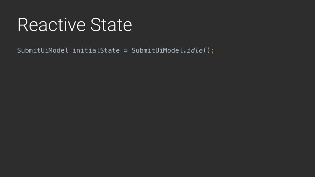 Reactive State SubmitUiModel initialState = Sub...