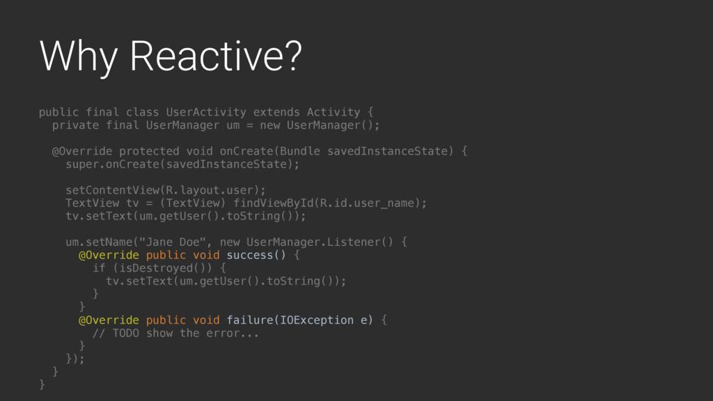Why Reactive? public final class UserActivity e...
