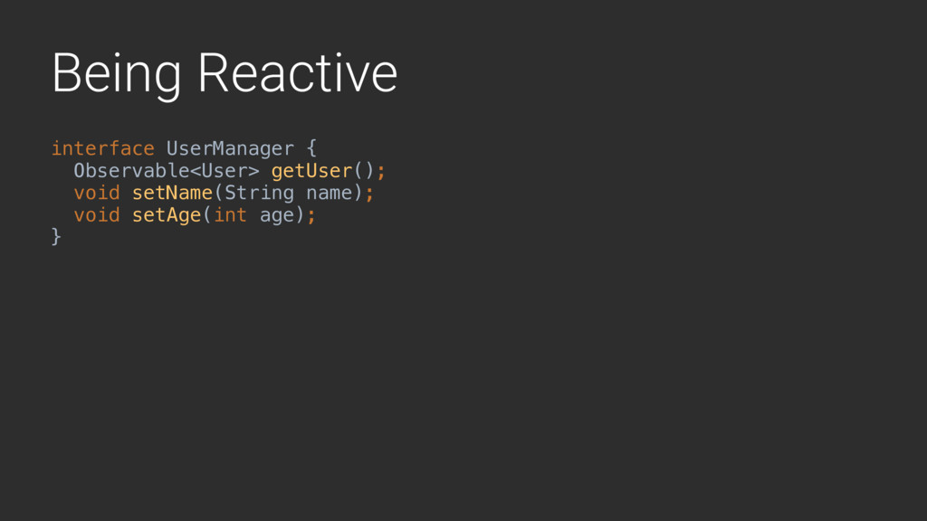 Being Reactive interface UserManager { Observab...