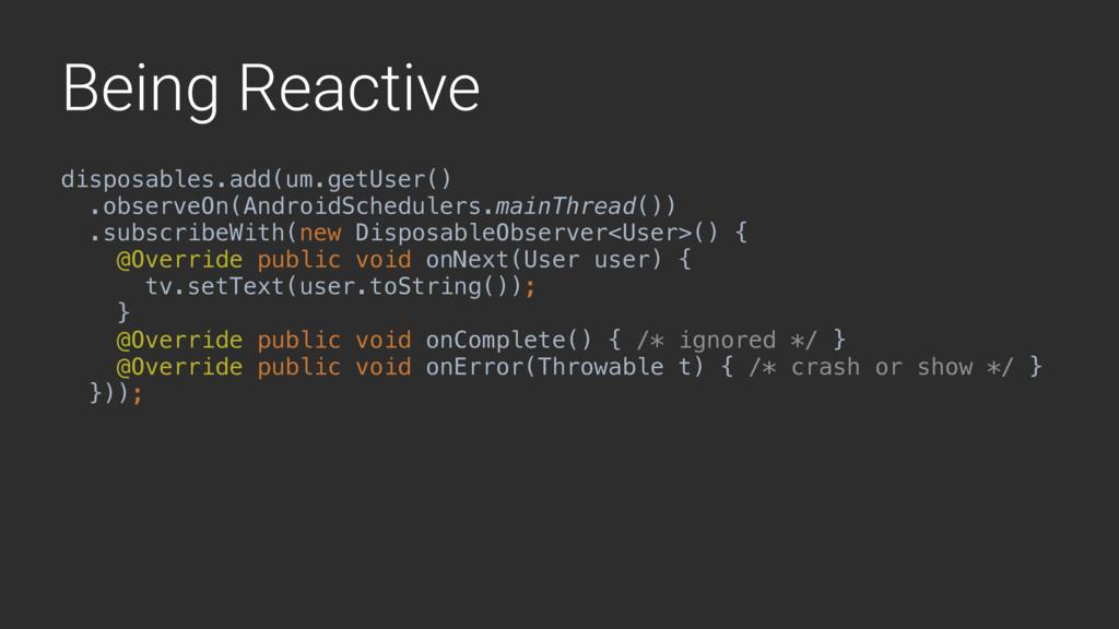 Being Reactive disposables.add(um.getUser() .ob...