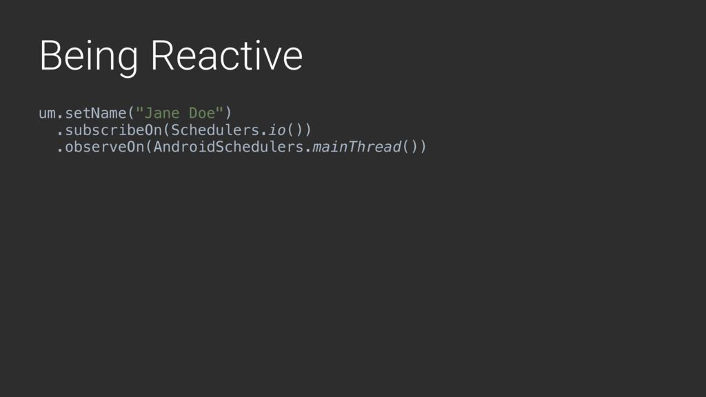"Being Reactive um.setName(""Jane Doe"") .subscrib..."