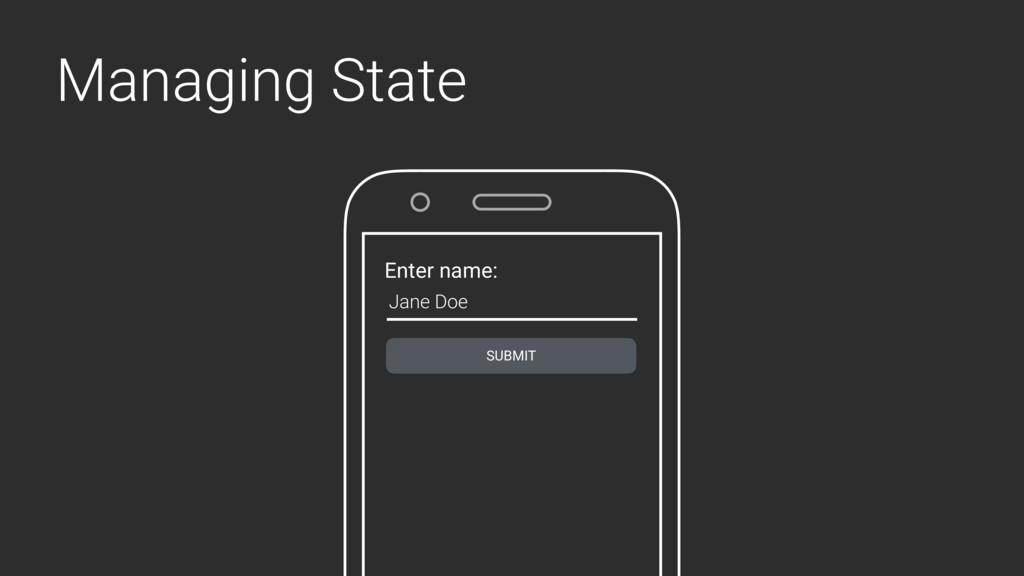 Managing State Enter name: SUBMIT Jane Doe