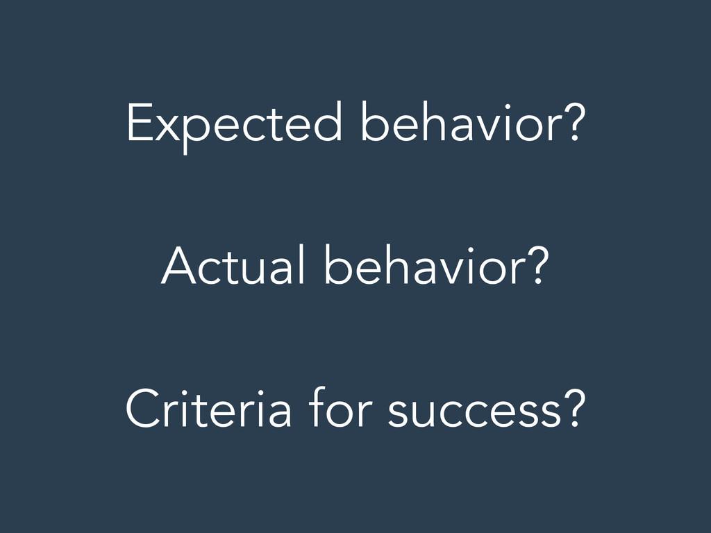 Expected behavior? ! Actual behavior? ! Criteri...