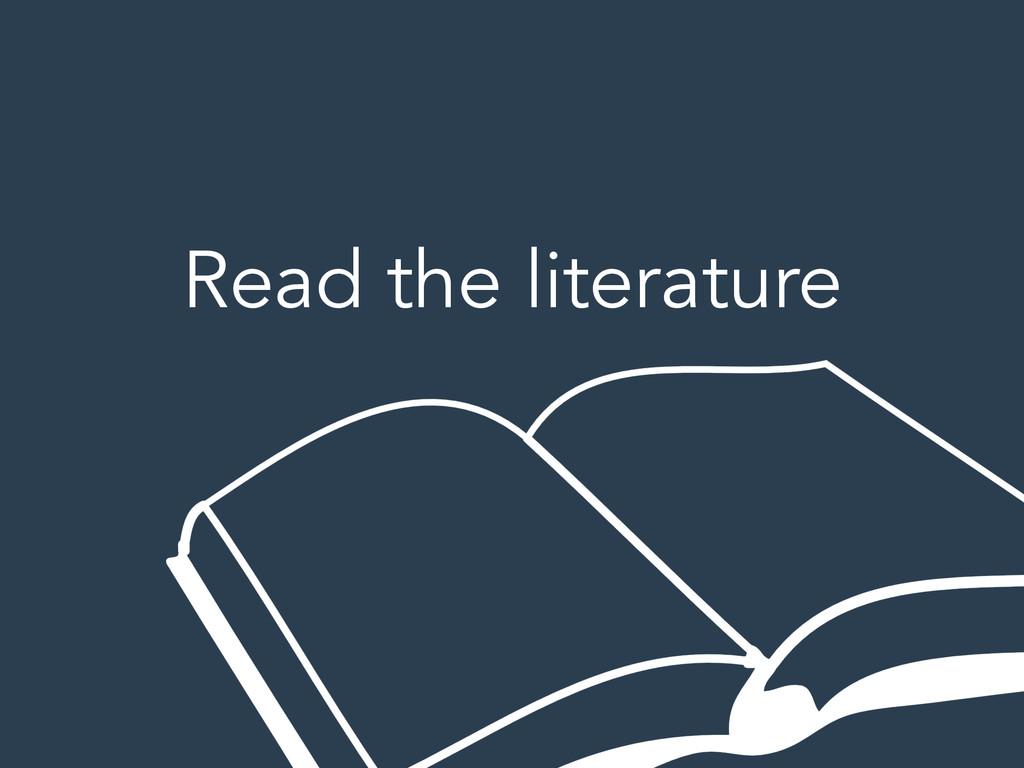 Read the literature