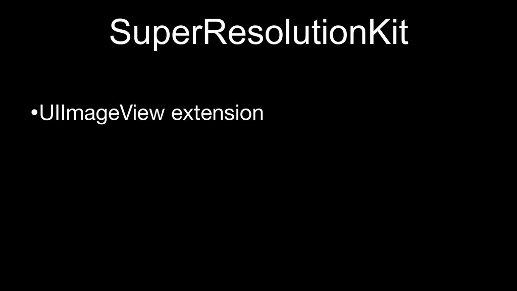 SuperResolutionKit •UIImageView extension
