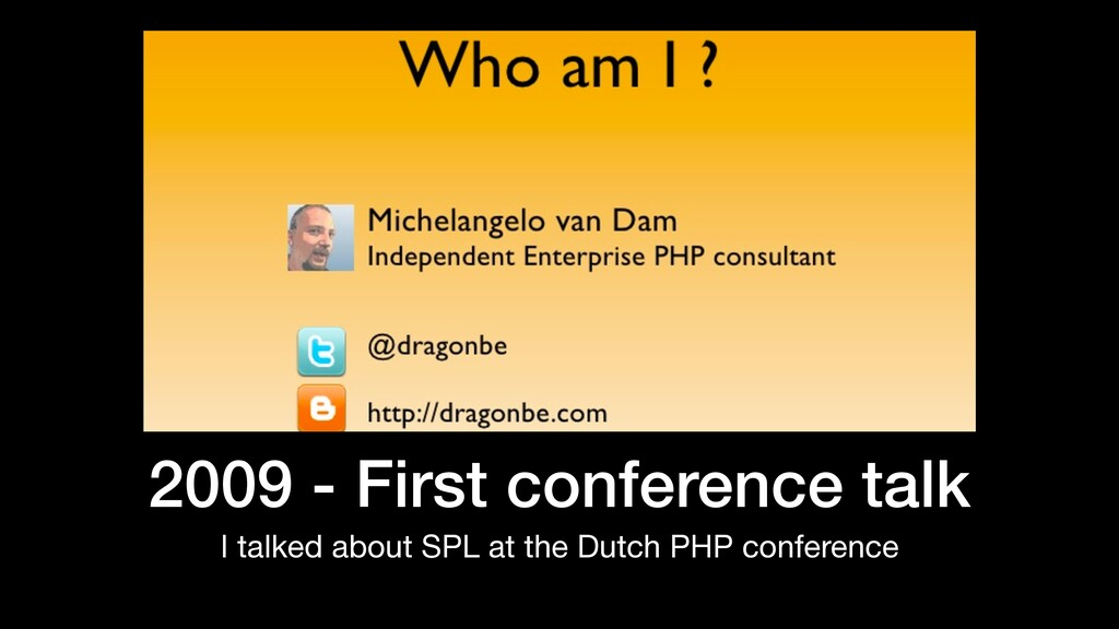 2009 - First conference talk I talked about SPL...