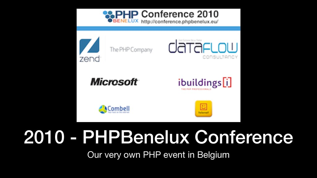 2010 - PHPBenelux Conference Our very own PHP e...