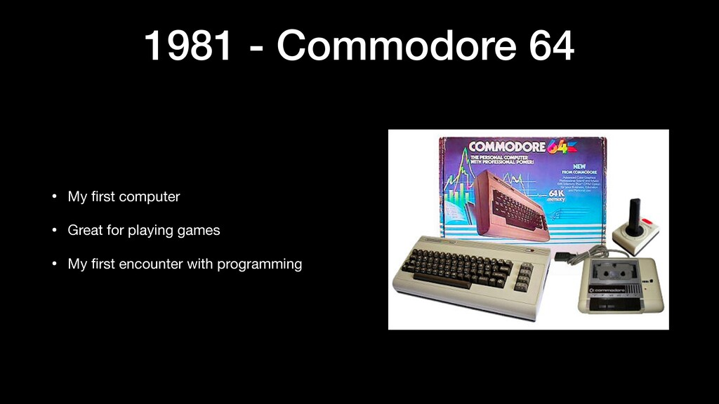 1981 - Commodore 64 • My first computer  • Great...