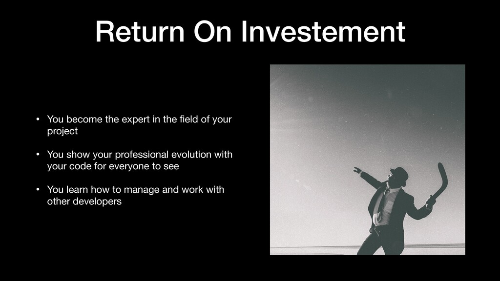 Return On Investement • You become the expert i...