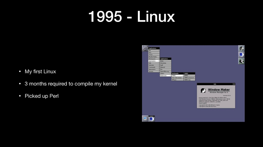1995 - Linux • My first Linux  • 3 months requir...