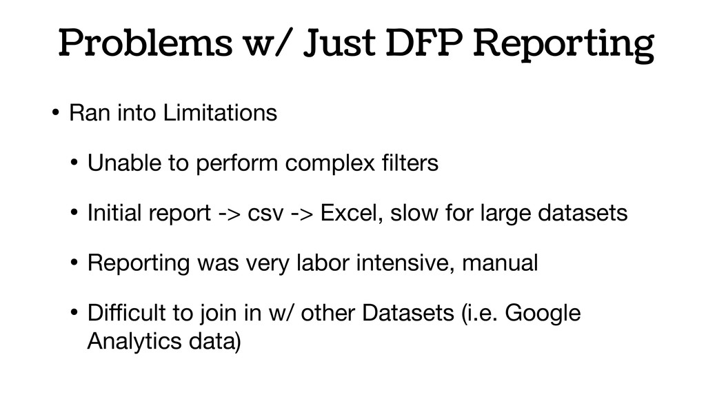Problems w/ Just DFP Reporting • Ran into Limit...