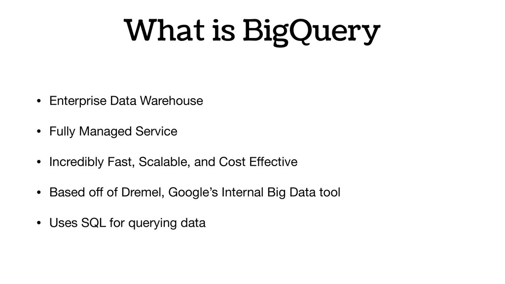 What is BigQuery • Enterprise Data Warehouse  •...