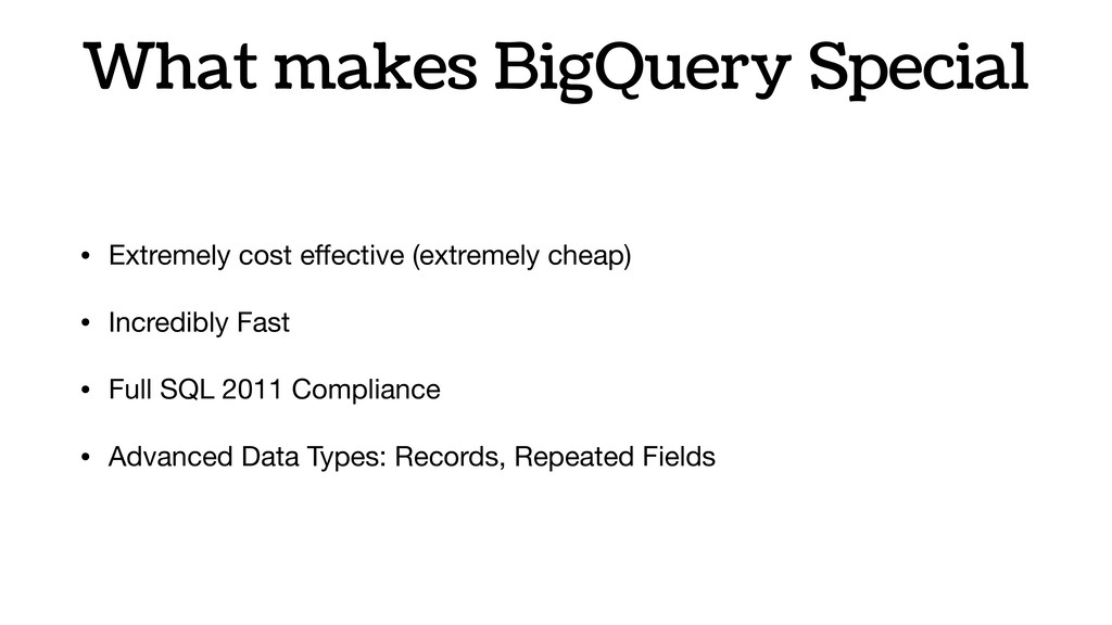 What makes BigQuery Special • Extremely cost eff...