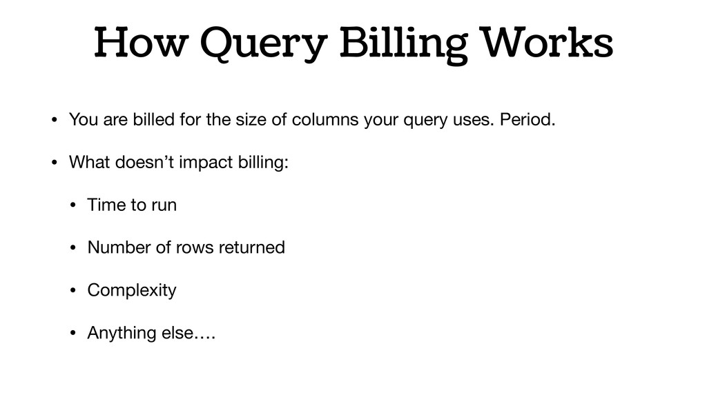 How Query Billing Works • You are billed for th...