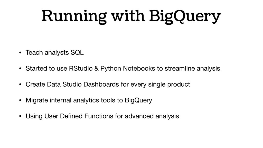 Running with BigQuery • Teach analysts SQL  • S...