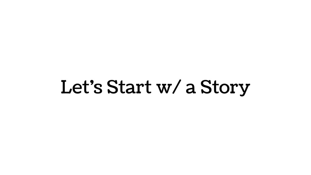 Let's Start w/ a Story