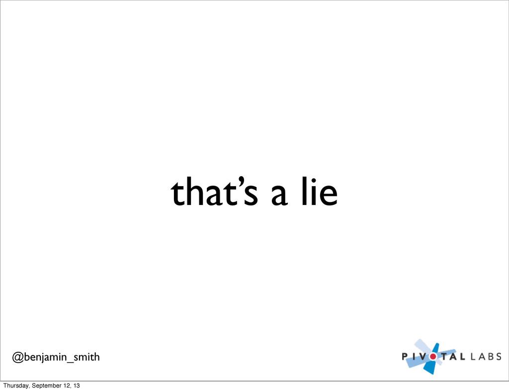 that's a lie @benjamin_smith Thursday, Septembe...