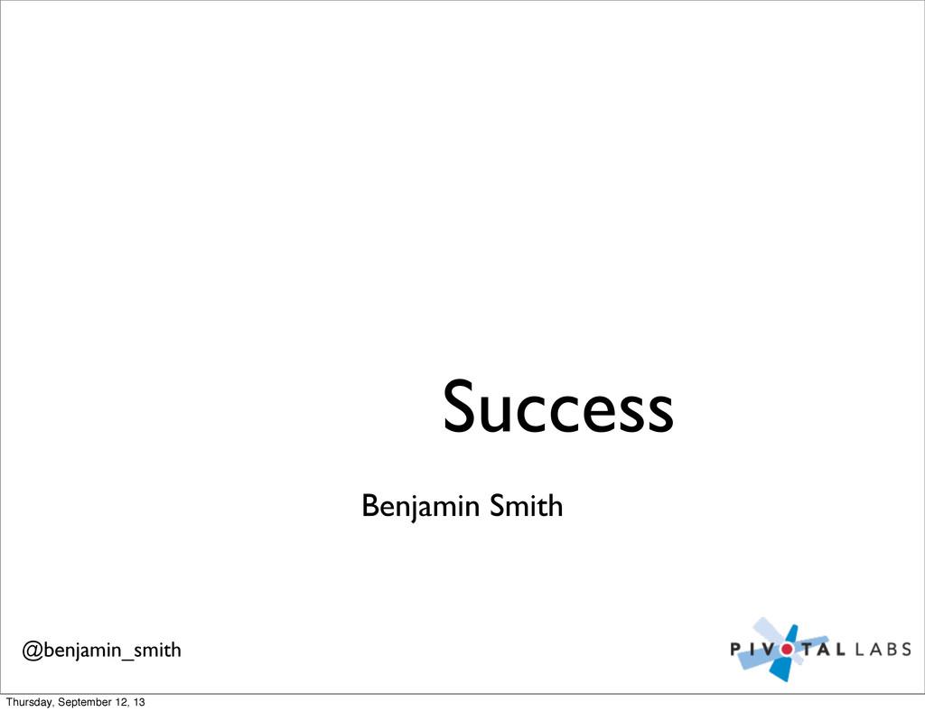 Benjamin Smith Success @benjamin_smith Thursday...