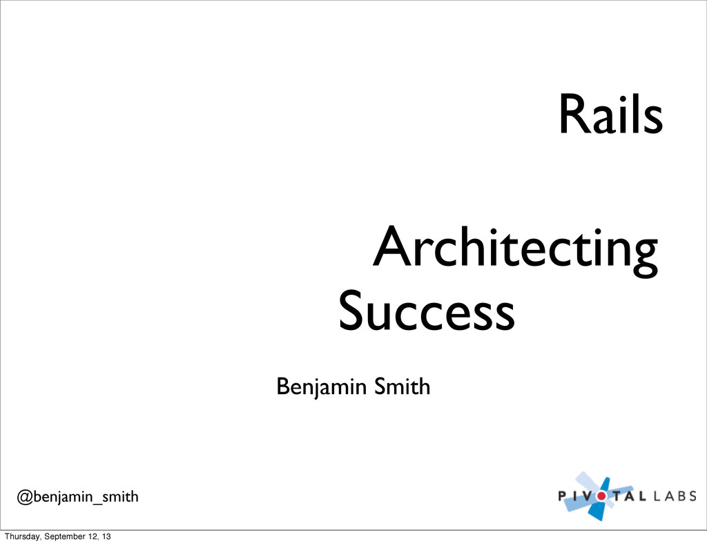 Benjamin Smith Success Architecting Rails @benj...