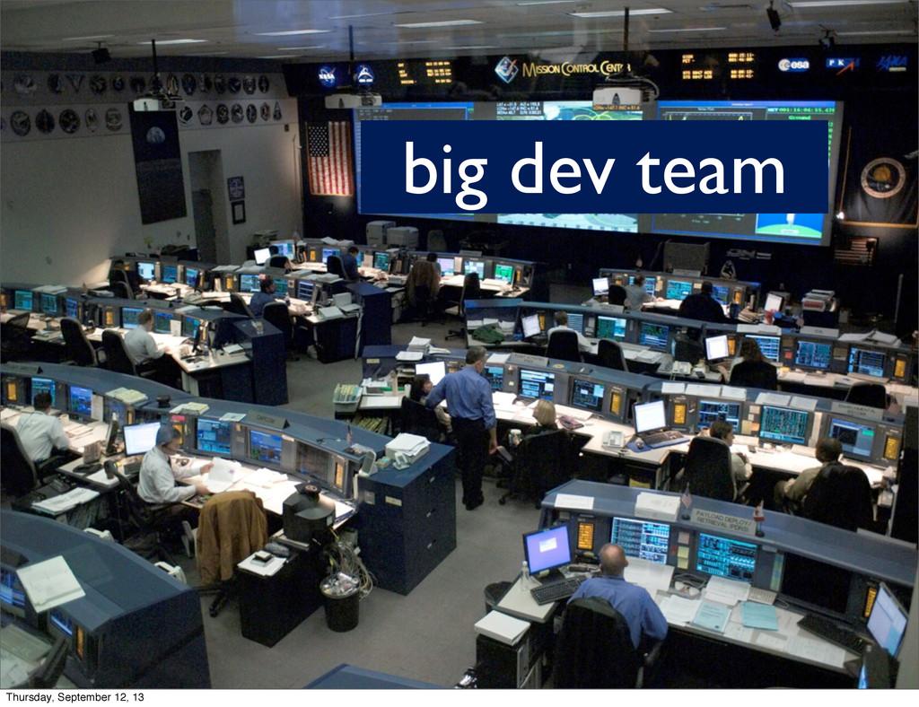 big dev team Thursday, September 12, 13