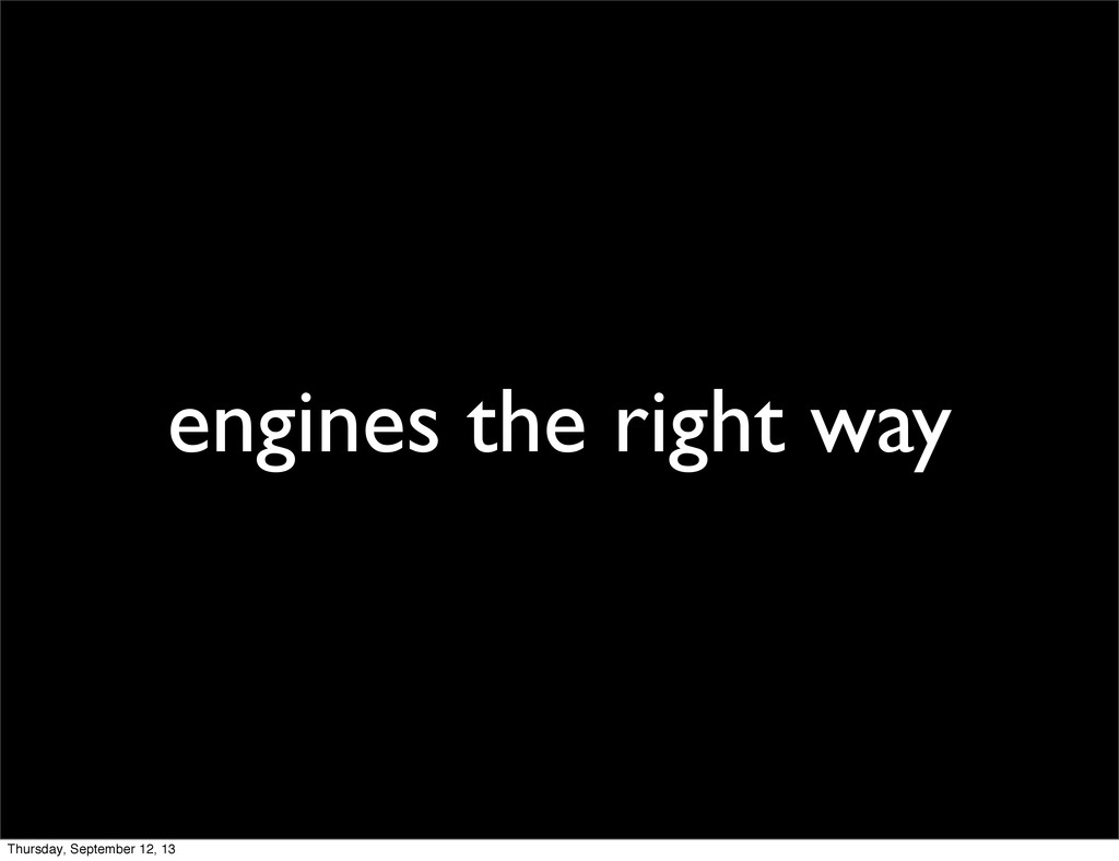 engines the right way Thursday, September 12, 13