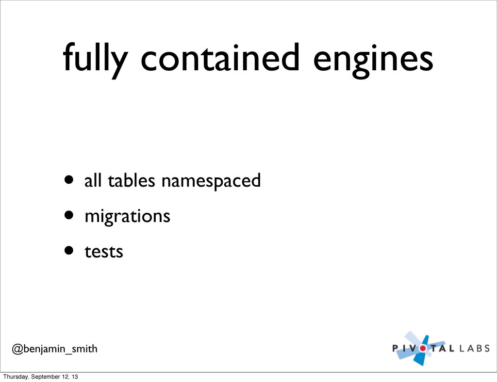 fully contained engines • all tables namespaced...