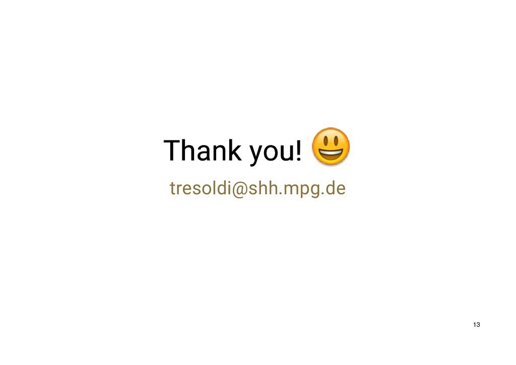 Thank you! Thank you! tresoldi@shh.mpg.de 13