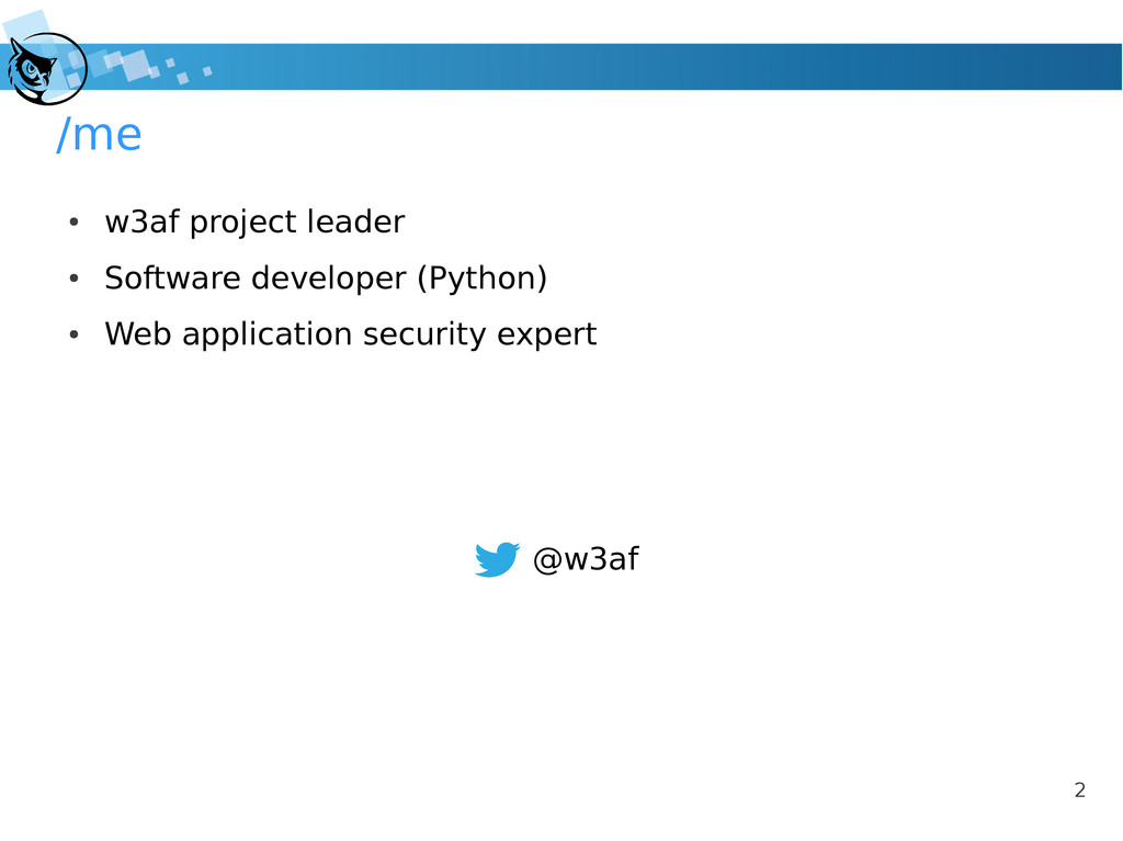 2 /me ● w3af project leader ● Software develope...