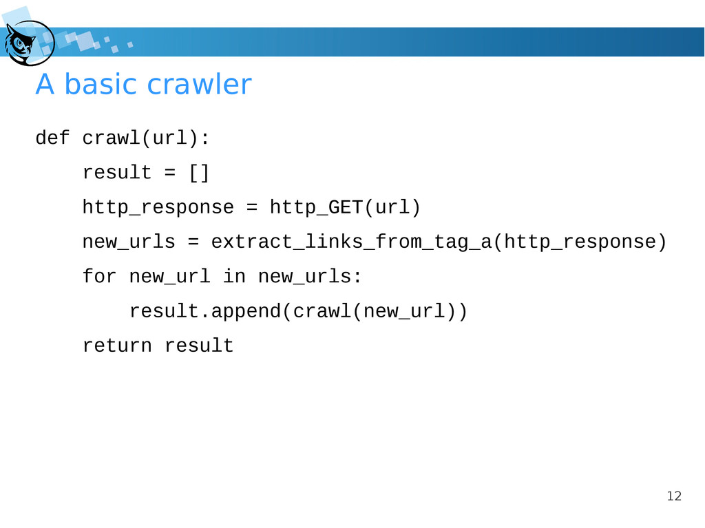12 A basic crawler def crawl(url): result = [] ...